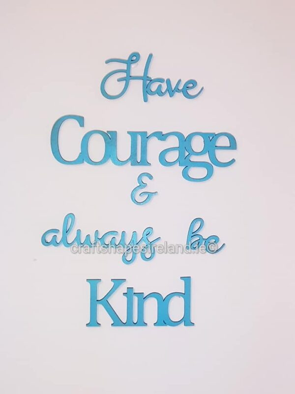 Have courage & ... (colour choice available)